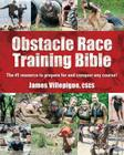Obstacle Race Training Bible: The #1 Resource to Prepare for and Conquer Any Course! Cover Image