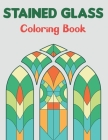 Stained Glass Coloring Book: Beautiful Flower Designs for Stress Relief, Relaxation Boys and Girls Teens. Cover Image
