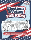 Elections and Voting For Kids! A Guided Coloring and Activity Book About the Election and Voting Process: A Fun Workbook About The American Presidenti Cover Image