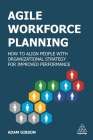 Agile Workforce Planning: How to Align People with Organizational Strategy for Improved Performance Cover Image