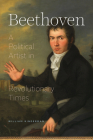 Beethoven: A Political Artist in Revolutionary Times Cover Image