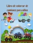 Libro de colorear de camiones para niños: Libro de colorear para niños con camiones monstruo, camiones de bomberos, camiones de volteo, camiones de ba Cover Image