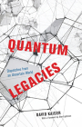 Quantum Legacies: Dispatches from an Uncertain World Cover Image