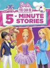 Barbie You Can Be 5-Minute Stories (Barbie) Cover Image