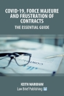 Covid-19, Force Majeure and Frustration of Contracts - The Essential Guide Cover Image