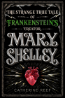 Mary Shelley: The Strange True Tale of Frankenstein's Creator Cover Image