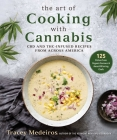 The Art of Cooking with Cannabis: CBD and THC-Infused Recipes from Across America Cover Image