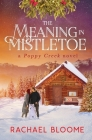 The Meaning in Mistletoe: A Poppy Creek Novel Cover Image