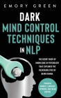 Dark Mind Control Techniques in NLP: The Secret Body of Knowledge in Psychology That Explores the Vulnerabilities of Being Human. Powerful Mindset, La Cover Image