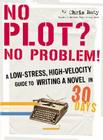 No Plot? No Problem!: A Low-Stress, High-Velocity Guide to Writing a Novel in 30 Days Cover Image