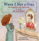 Were I Not A Girl: The Inspiring and True Story of Dr. James Barry Cover Image