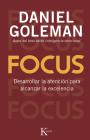 Focus: Desarrollar La Atencion Para Alcanzar La Excelencia Cover Image