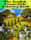 The English Countryside Coloring Book: An Adult Coloring Book Featuring Enchanting English Countryside Scenery, and Beautiful Chateau Interiors for St Cover Image