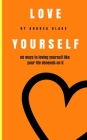 Love Yourself: 80 Ways to loving yourself like your life depends on it Cover Image