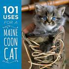 101 Uses for a Maine Coon Cat Cover Image