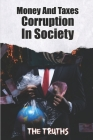 Money And Taxes Corruption In Society: The Truths: Taxation And Money Cover Image