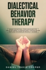 Dialectical Behavior Therapy: Manage Your Emotional Storm and Balance Your Life, Use DBT Therapy to Overcome Anxiety Symptoms and Find Mindfulness f Cover Image