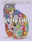 Lovely Cats Coloring Book: An Adult Coloring Book Featuring Fun and Relaxing Cat Designs Cover Image