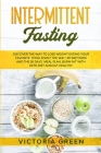 Intermittent Fasting: Discover the Way to Lose Weight Eating your Favorite Food. Enjoy the 16/8 + 101 Methods and the 30 Days Meal Plan. Bur Cover Image