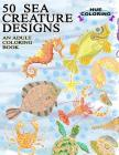 50 Sea Creature Designs: An Adult Coloring Book Cover Image