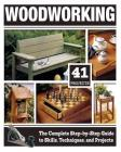 Woodworking: The Complete Step-By-Step Guide to Skills, Techniques, and Projects Cover Image