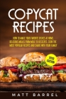 Copycat Recipes: How To Make Your Favourite Dishes At Home: Delicious Meals From Meat To Desserts. Cook The Most Popular Recipes And Sh Cover Image