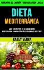 Dieta Mediterránea: ¿qué Tan Efectivo Es El Plan De Dieta Mediterránea: Planificación Fácil De Comidas - Recetas? (Aumentar Su Energía Y V Cover Image