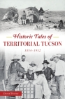 Historic Tales of Territorial Tucson: 1854-1912 (American Chronicles) Cover Image