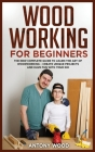 Woodworking for Beginners: The new complete guide to learn the art of Woodworking - Create Unique projects and have fun with your kids Cover Image