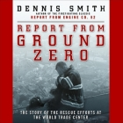 Report from Ground Zero: The Story of the Rescue Efforts at the World Trade Center Cover Image