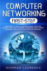 Computer Networking First-Step: A Beginner's Guide to Understanding Computer Architecture and Mastering Communications System Including Cisco, CCNA, C Cover Image