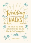 Wedding Hacks: 500+ Ways to Stick to Your Budget, Stay Stress-Free, and Plan the Best Wedding Ever! Cover Image