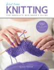 First Time Knitting: The Absolute Beginner's Guide: Learn By Doing - Step-by-Step Basics + 9 Projects Cover Image