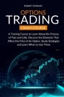 Options Trading Crash Course: A Training Course to Learn About the Process of Puts and Calls. Discover the Elements That Affect the Price of An Opti Cover Image