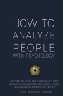 How to Analyze People with Psychology: The Complete Guide about Personality Types. Learn to Speed Reading People Using Nlp, Body Language and Behavior Cover Image