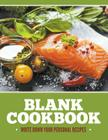 Blank Cookbook: Write Down Your Personal Recipes Cover Image