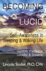 Becoming Lucid: Self-Awareness in Sleeping & Waking Life, Hypnotic Practice in Lucidity & Dreams Cover Image