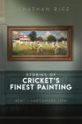 The Stories of Cricket's Finest Painting: Kent v Lancashire 1906 Cover Image
