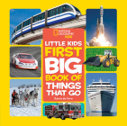 National Geographic Little Kids First Big Book of Things That Go (National Geographic Little Kids First Big Books) Cover Image