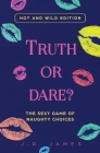 Truth or Dare? The Sexy Game of Naughty Choices: Hot and Wild Edition Cover Image