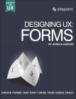 Designing Ux: Forms: Create Forms That Don't Drive Your Users Crazy Cover Image