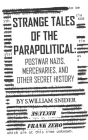 Strange Tales of the Parapolitical: Postwar Nazis, Mercenaries, and Other Secret History Cover Image
