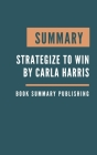 Summary: Strategize to Win - The New Way to Start Out, Step Up, or Start Over in Your Career by Carla Harris Cover Image