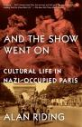 And the Show Went on: Cultural Life in Nazi-Occupied Paris Cover Image