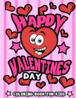 Happy Valentine's Day Coloring Book for Kids: I Love You Valentine's Gift for Toddler, Elementary, Preschool Children and Grandchildren Full of Fun Qu Cover Image