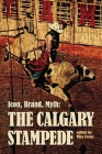 Icon, Brand, Myth: The Calgary Stampede Cover Image