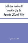 Lights And Shadows Of Sewickley Life, Or, Memories Of Sweet Valley Cover Image