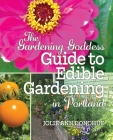 The Gardening Goddess Guide to Edible Gardening in Portland Cover Image