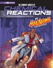 The Dynamic World of Chemical Reactions with Max Axiom, Super Scientist: 4D an Augmented Reading Science Experience (Graphic Science 4D) Cover Image