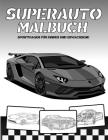 Superauto Malbuch: Superautos Malbuch für Kinder und Erwachsene: Eine Sammlung toller Sportautos Cover Image